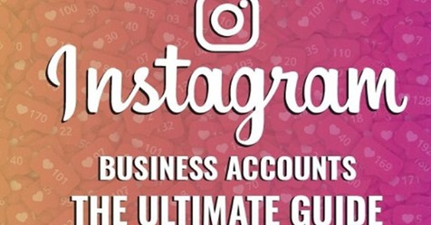 Everything You Need to Know About Instagram Business Accounts
